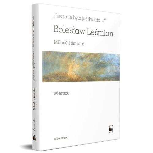 Lecz Nie Było Już świata Miłość I śmierć Wiersze Bolesława Leśmiana